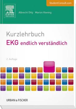 Kurzlehrbuch EKG endlich verständlich: Mit StudentConsult-Zugang - Ohly, Albrecht