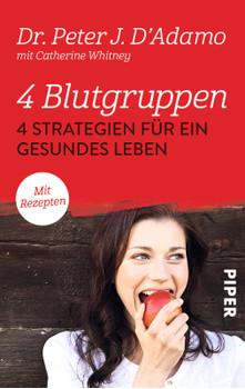 4 Blutgruppen - 4 Strategien für ein gesundes Leben: Mit Rezepten - D'Adamo, Peter J.