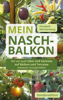 Mein Nasch-Balkon / Sonderedition. Mit viel Spaß, Obst und Gemüse auf Balkon und Terrasse anbauen und genießen - Elisabeth Mecklenburg  [Taschenbuch]