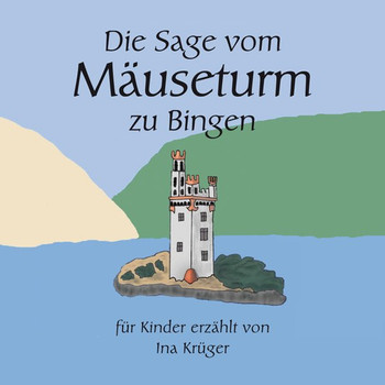 Die Sage vom Mäuseturm zu Bingen. für Kinder erzählt von Ina Krüger - Ina Krüger  [Taschenbuch]