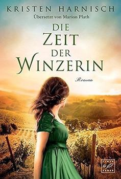 Die Zeit der Winzerin - Kristen Harnisch  [Taschenbuch]