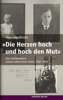 'Die Herzen hoch und hoch den Mut'. Das Familienalbum meines lutherischen Vaters 1942-1949 - Hermann Kinder  [Gebundene Ausgabe]