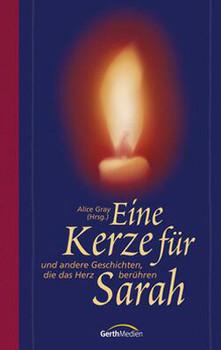 Eine Kerze für Sarah und andere Geschichten, die das Herz berühren - Alice Gray