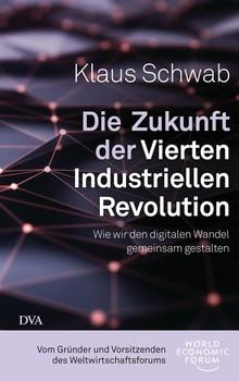 Die Zukunft der Vierten Industriellen Revolution. Wie wir den digitalen Wandel gemeinsam gestalten - Klaus Schwab  [Gebundene Ausgabe]