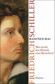 Was macht den Mensch zum Menschen?: Die Lebensgeschichte von Friedrich Schiller - Manfred Mai