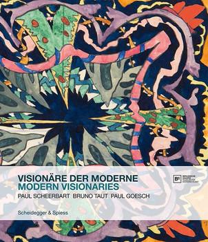 Visionäre der Moderne: Paul Scheerbart, Bruno Taut, Paul Goesch - Berlinische Galerie [Broschiert]