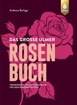 Das große Ulmer Rosenbuch. Verwendung, Pflege und Sorten für jede Gartensituation - Andreas Barlage  [Gebundene Ausgabe]