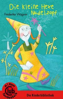 Die kleine Hexe Nudelzopf - Friederike Wagner  [Taschenbuch]