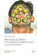 Ökonomische Zwänge und menschliche Beziehungen: Soziales Verhalten im Kapitalismus - Klaus Ottomeyer