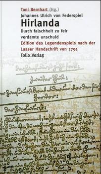 Johannes Ulrich von Federspiel. Hirlanda. Durch falschheit zu feir verdamte unschuld. Edition des Legendenspiels nach der Laaser Handschrift von 1791 [Gebundene Ausgabe]