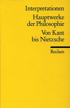 Interpretationen: Hauptwerke der Philosophie: Hauptwerke der Philosophie. Von Kant bis Nietzsche. Interpretationen - Werner Stegmaier