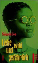 Liebe wild und gefährlich. - Yolanda Joe