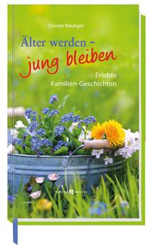 Älter werden - jung bleiben: Erlebte Familien-Geschichten - Riediger, Günter