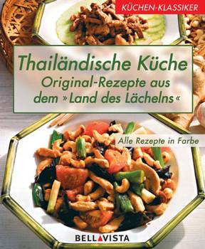 Küchen-Klassiker. Thailändische Küche: Original-Rezepte aus dem \