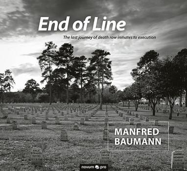 End of Line. The last journey of death row inmates to execution - Manfred Baumann  [Gebundene Ausgabe]