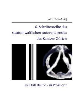 6. Schriftenreihe des staatsanwaltlichen Autorendienstes des Kantons Zürich. Der Fall Halme - in Prosaform - - A.D. D-SA-M(G)  [Taschenbuch]