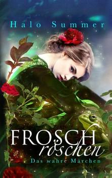 Froschröschen. Das wahre Märchen - Halo Summer  [Taschenbuch]