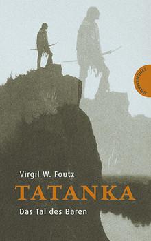 Tatanka - Das Tal des Bären - Virgil W. Foutz