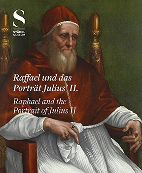 Raffael und das Porträt Julius II. / Raphael and the Portrait of Julius II: Das Bild eines Renaissance-Papstes, Image of a Renaissance Pope - Jochen Sander [Broschiert]