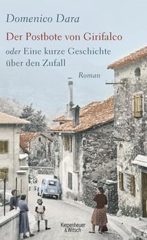 Der Postbote von Girifalco oder Eine kurze Geschichte über den Zufall. Roman - Domenico Dara  [Gebundene Ausgabe]