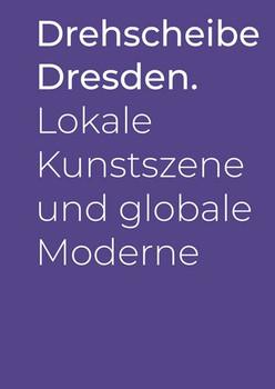 Drehscheibe Dresden.. Lokale Kunstszene und globale Moderne [Taschenbuch]