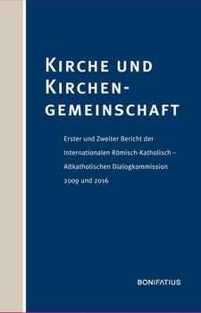 Kirche und Kirchengemeinschaft. Erster und Zweiter Bericht der Internationalen Römisch-Katholisch – Altkatholischen Dialogkommission 2009 und 2016 [Taschenbuch]
