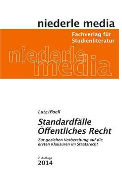 Standardfälle Öffentliches Recht: Zur gezielten Vorbereitung auf die ersten Klausuren im Staatsrecht - Philipp Lutz