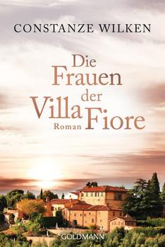 Die Frauen der Villa Fiore. Roman - Constanze Wilken  [Taschenbuch]