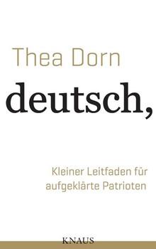 Deutsch, nicht dumpf. Kleiner Leitfaden für aufgeklärte Patrioten - Thea Dorn  [Gebundene Ausgabe]