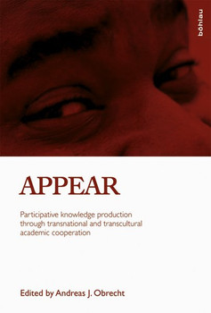 """'Appear. Participative knowledge production through transnational and transcultural academic cooperation Five years of experiences from the """"Austrian Partnership Programme In Higher Education Research for Development"""" [Gebundene Ausgabe]'"""