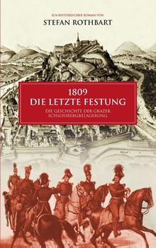 1809 - Die letzte Festung. Die Geschichte der Grazer Schloßbergbelagerung - Christian Schuba  [Taschenbuch]