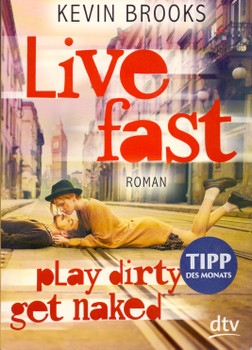 Live Fast, Play Dirty, Get Naked - Kevin Brooks [Taschenbuch]