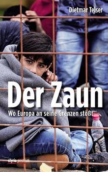 Der Zaun. Wo Europa an seine Grenzen stößt - Dietmar Telser  [Gebundene Ausgabe]