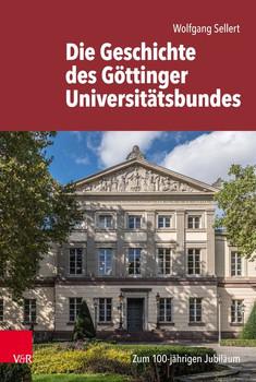 Die Geschichte des Göttinger Universitätsbundes. Zum 100-jährigen Jubiläum - Wolfgang Sellert  [Gebundene Ausgabe]