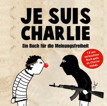 Je suis Charlie: Ein Buch für die Meinungsfreiheit [Gebundene Ausgabe]