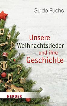 Unsere Weihnachtslieder und ihre Geschichte. Von Stille Nacht bis Rudolph the Red-Nosed Reindeer - Guido Fuchs  [Taschenbuch]