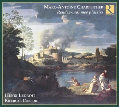 Henri Ledroit - Marc-Antoine Charpentier: Rendez-moi mes Plaisirs (+Katalog 2009)