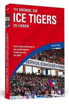 111 Gründe, die Ice Tigers zu lieben. Eine Liebeserklärung an den großartigsten Eishockeyclub der Welt - Sebastian Böhm [Taschenbuch]