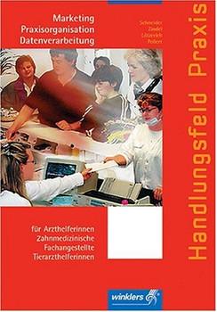 Handlungsfeld Praxis. Praxismarketing mit Praxisorganisation und Datenverarbeitung: Für Arzt-, Zahnarzt- und Tierarzthelferinnen - Peter J. Schneider