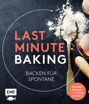 Last Minute Baking – Backen für Spontane. Schnelle Rezepte mit wenig Zutaten [Gebundene Ausgabe]
