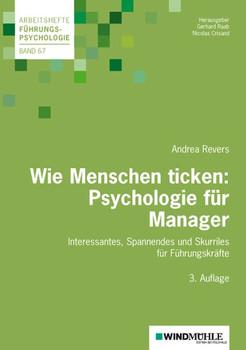 Wie Menschen ticken: Psychologie für Manager. Interessantes, Spannendes und Skurriles für Führungskräfte - Andrea Revers  [Taschenbuch]