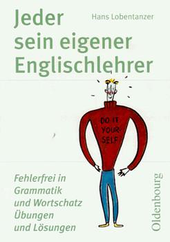 Jeder sein eigener Englischlehrer. Fehlerfrei in Grammatik und Wortschatz - Hans Lobentanzer