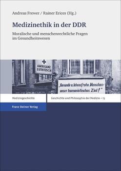 Medizinethik in der DDR. Moralische und menschenrechtliche Fragen im Gesundheitswesen [Gebundene Ausgabe]