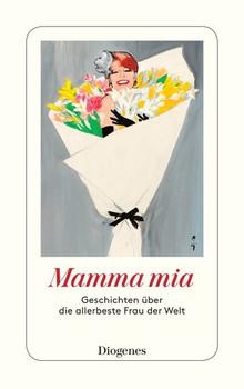 Mamma mia. Geschichten über die allerbeste Frau der Welt [Taschenbuch]