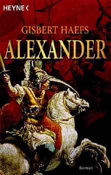 Alexander. Der Roman der Einigung Griechenlands - Gisbert Haefs