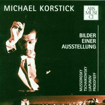 Michael Korstick - Korstick spielt Mussorgsky, Tschaikowsky, Ljapunow und Prokofieff