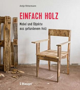 Einfach Holz Mobel Und Objekte Aus Gefundenem Holz Rittermann