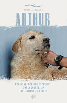 Arthur. Der Hund, der den Dschungel durchquerte, um ein Zuhause zu finden - Mikael Lindnord  [Taschenbuch]