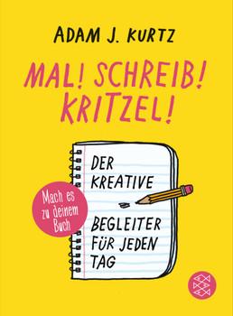 Mal! Schreib! Kritzel!: Der kreative Begleiter für jeden Tag - Mach es zu deinem Kritzelbuch - Kurtz, Adam