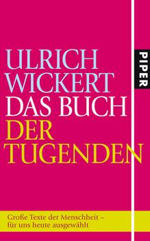 Das Buch der Tugenden: Große Texte der Menschheit - für uns heute ausgewählt - Aktualisierte Neuausgabe - Ulrich Wickert